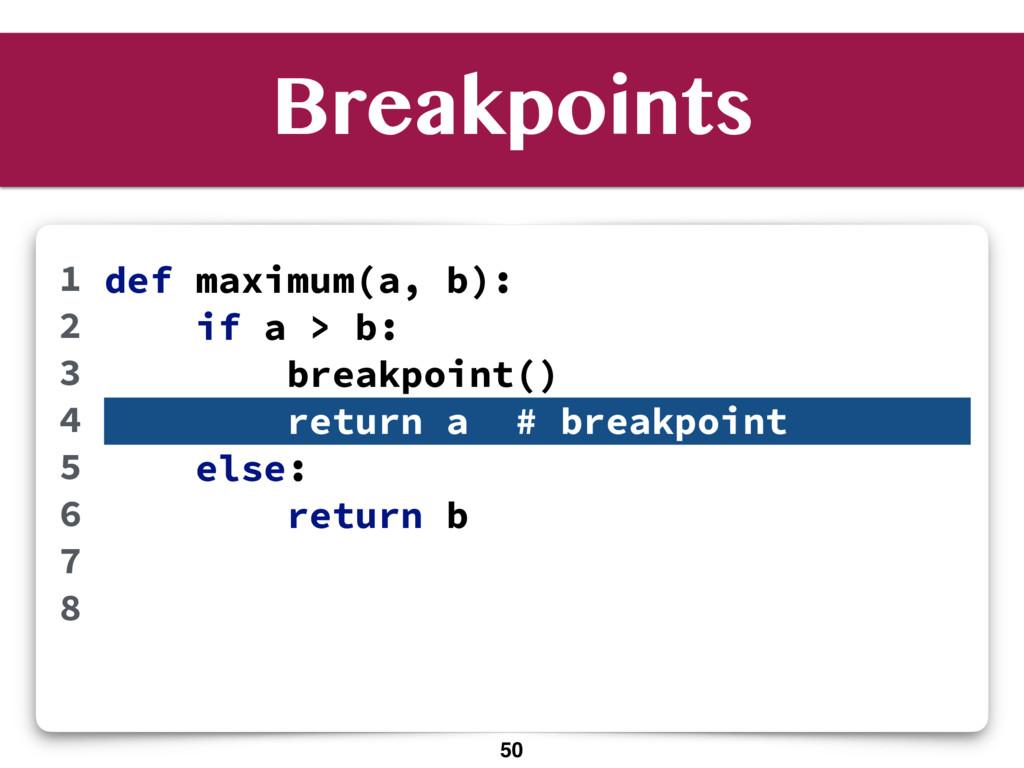Breakpoints def maximum(a, b): if a > b: breakp...