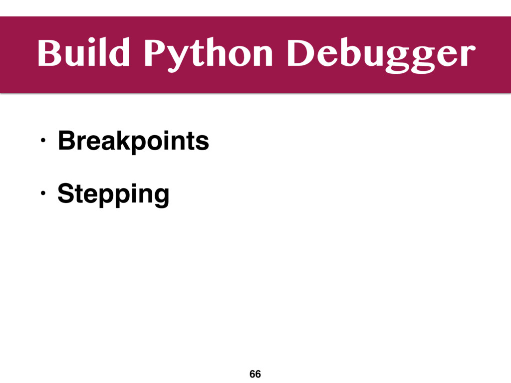 Build Python Debugger • Breakpoints • Stepping ...