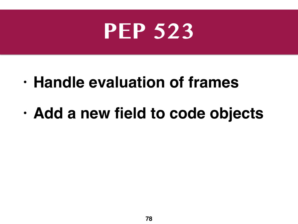 PEP 523 • Handle evaluation of frames • Add a n...
