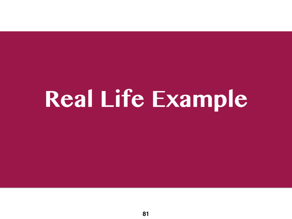 Real Life Example 81