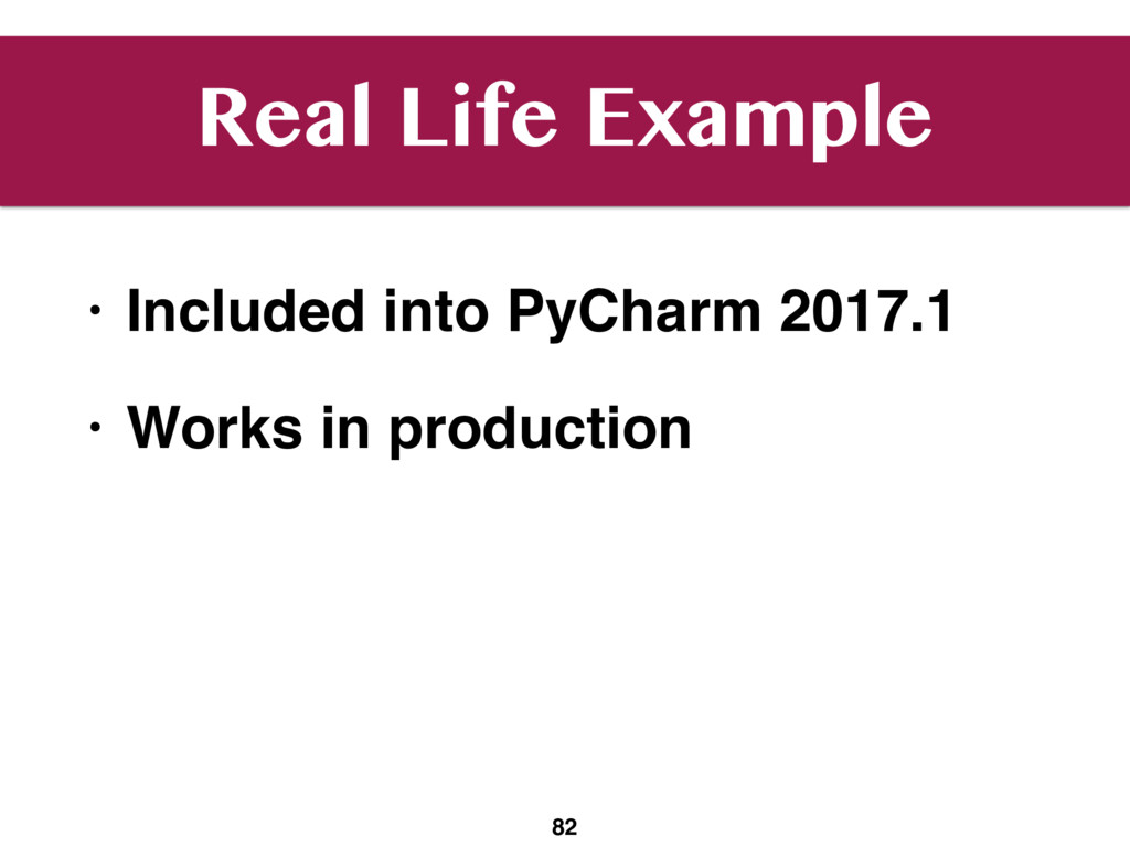 Real Life Example • Included into PyCharm 2017....