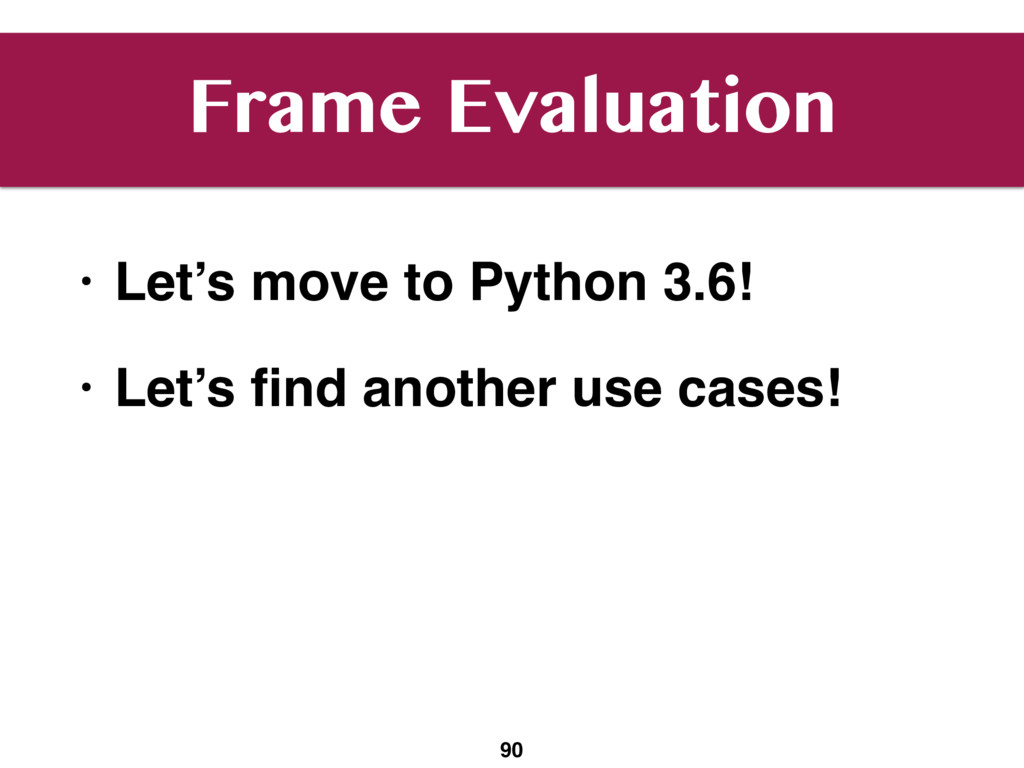 Frame Evaluation • Let's move to Python 3.6! • ...