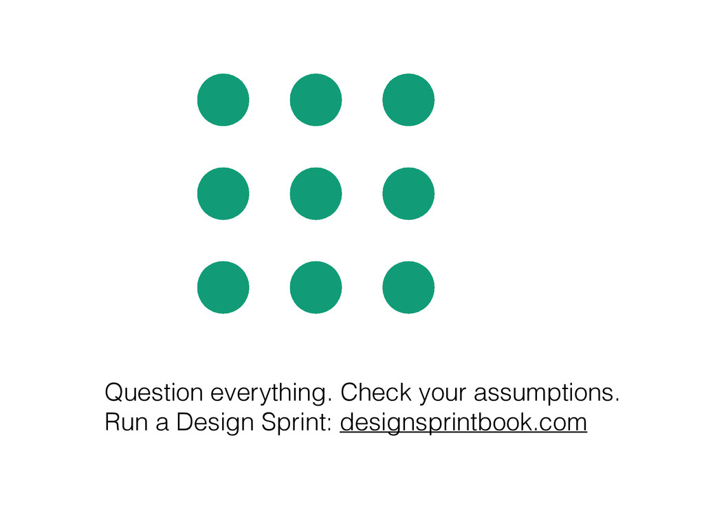 Question everything. Check your assumptions. Ru...