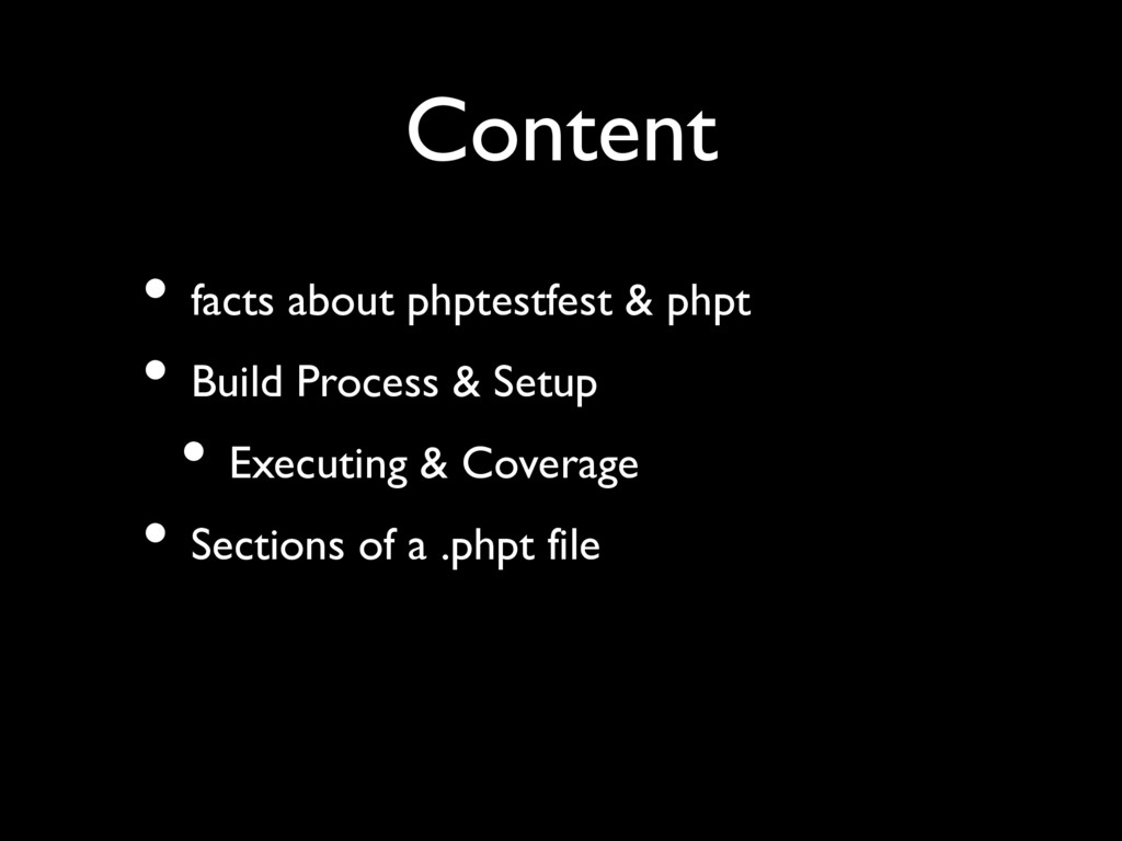 Content • facts about phptestfest & phpt • Buil...