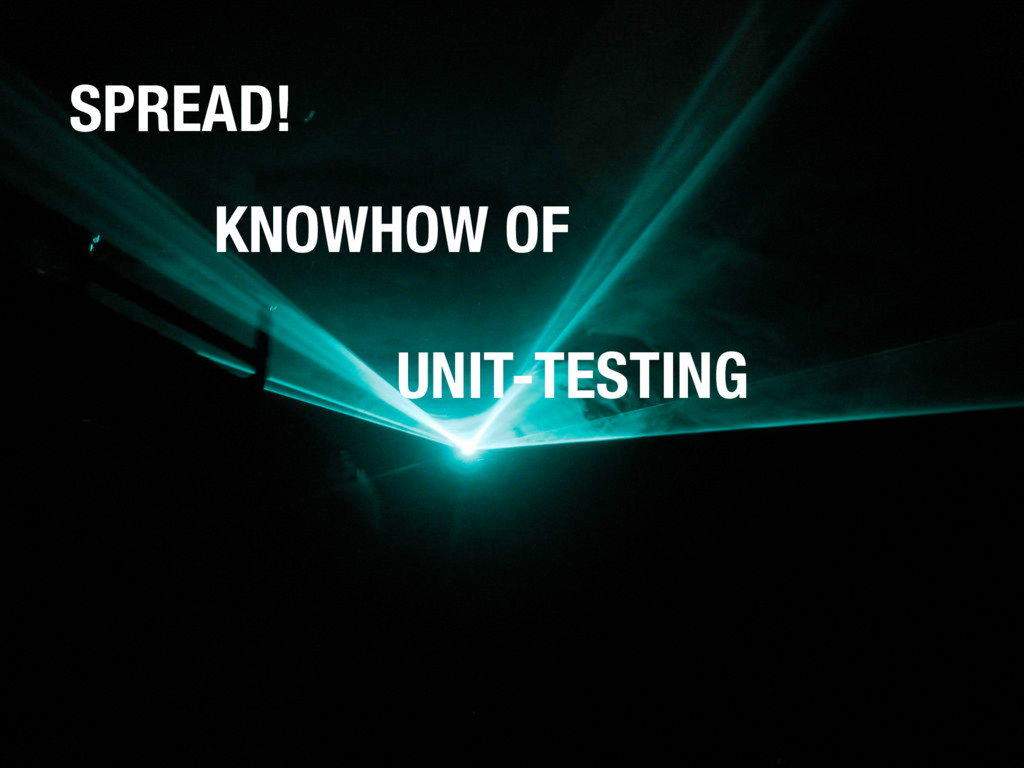 SPREAD! KNOWHOW OF UNIT-TESTING
