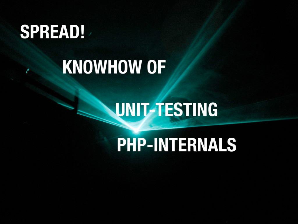 SPREAD! KNOWHOW OF UNIT-TESTING PHP-INTERNALS