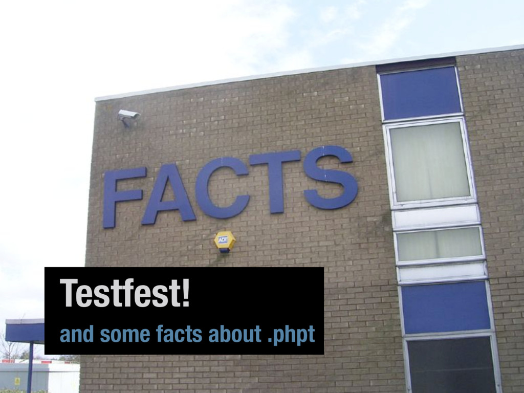 Testfest! and some facts about .phpt