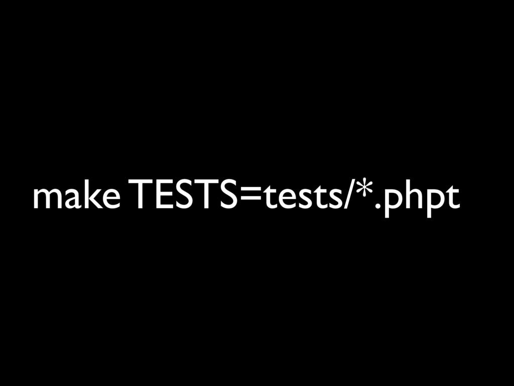 make TESTS=tests/*.phpt
