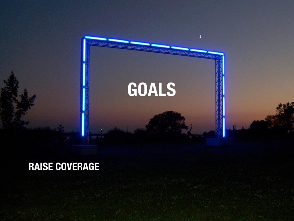 GOALS RAISE COVERAGE