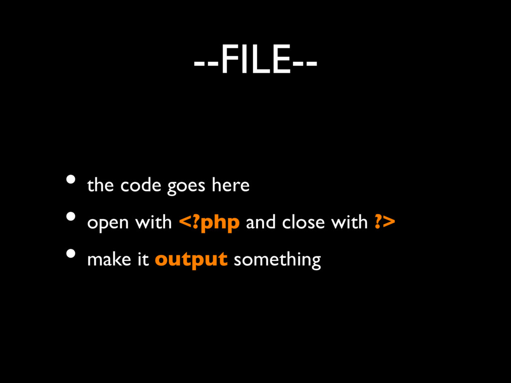 --FILE-- • the code goes here • open with <?php...