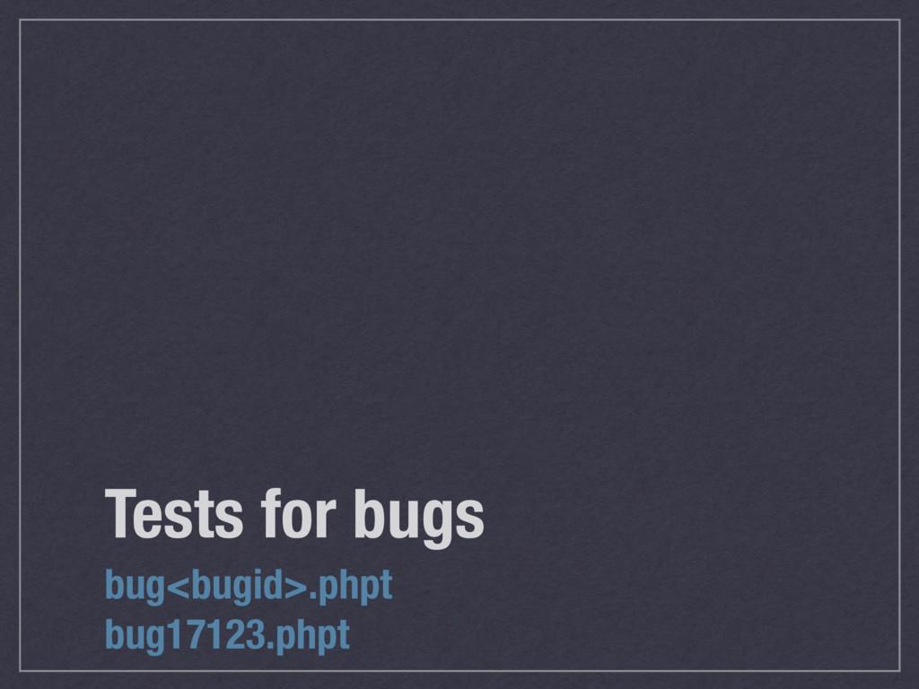 Tests for bugs bug<bugid>.phpt bug17123.phpt