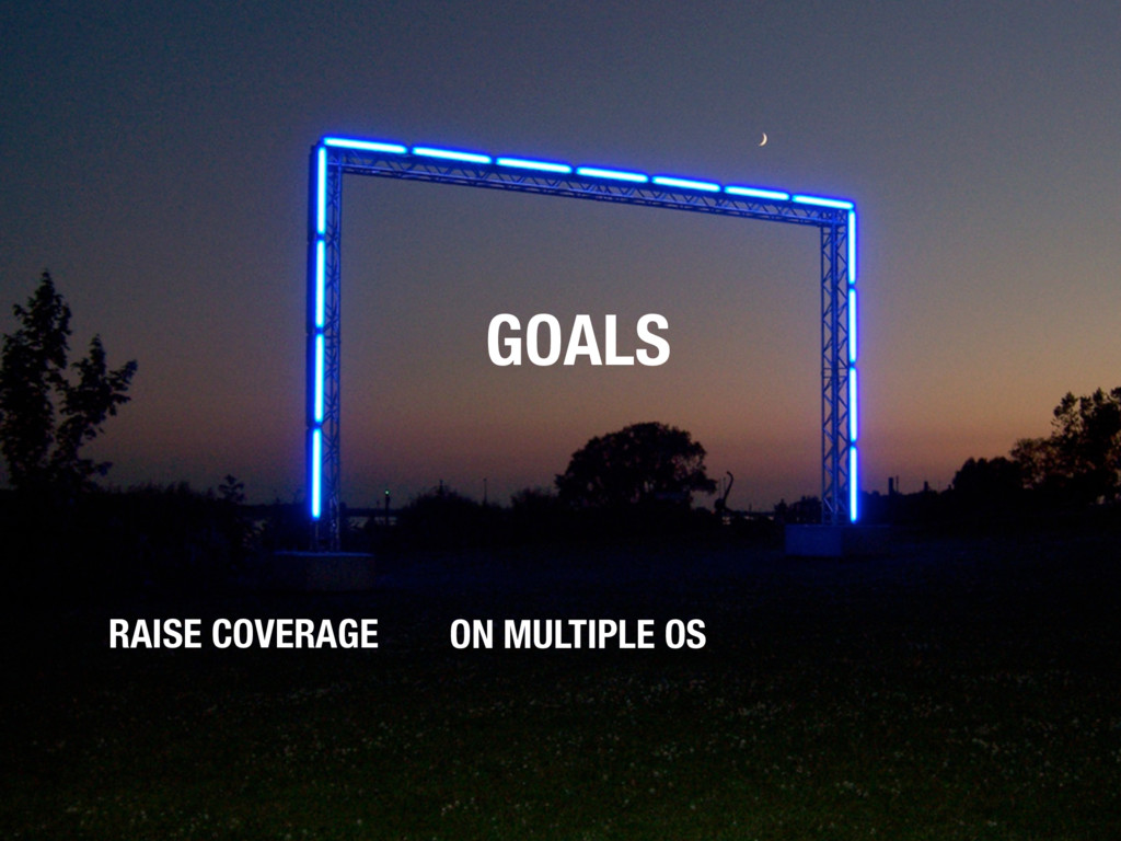 GOALS RAISE COVERAGE ON MULTIPLE OS