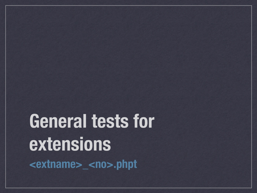 General tests for extensions <extname>_<no>.phpt
