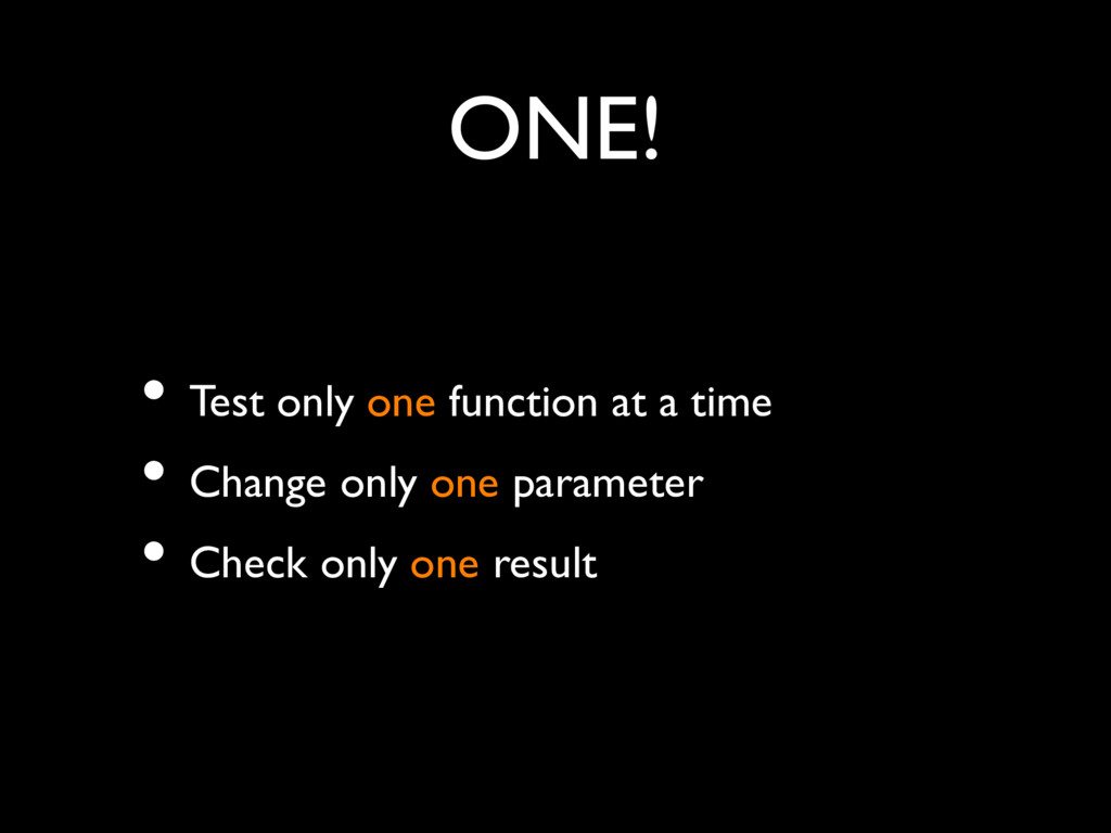 • Test only one function at a time • Change onl...