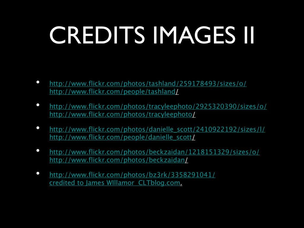 CREDITS IMAGES II • http://www.flickr.com/photo...