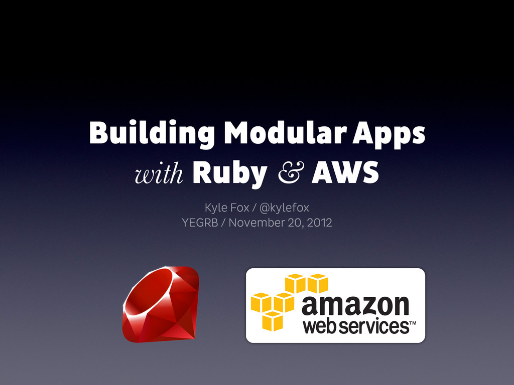 Building Modular Apps with Ruby & AWS Kyle Fox ...
