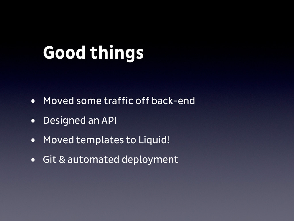 Good things • Moved some traffic off back-end •...