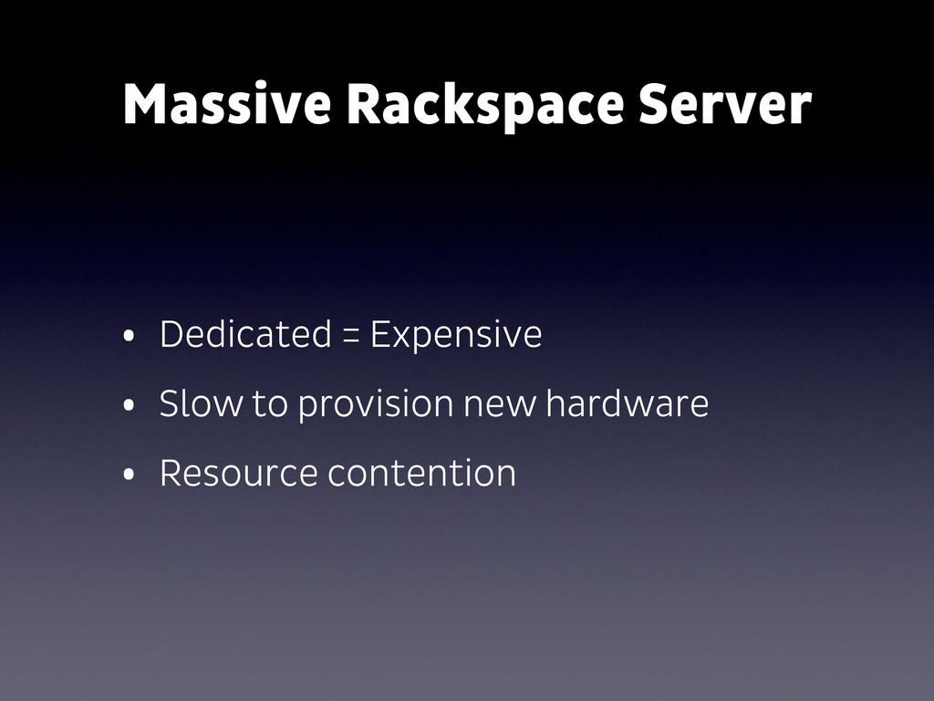 Massive Rackspace Server • Dedicated = Expensiv...