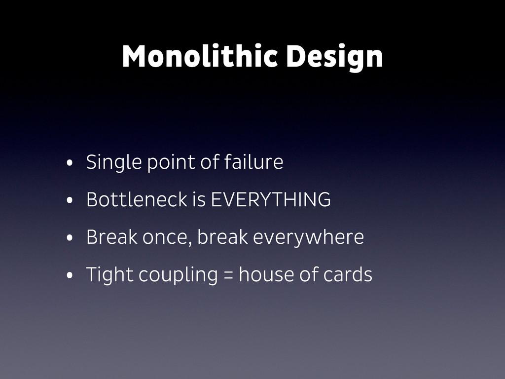 Monolithic Design • Single point of failure • B...