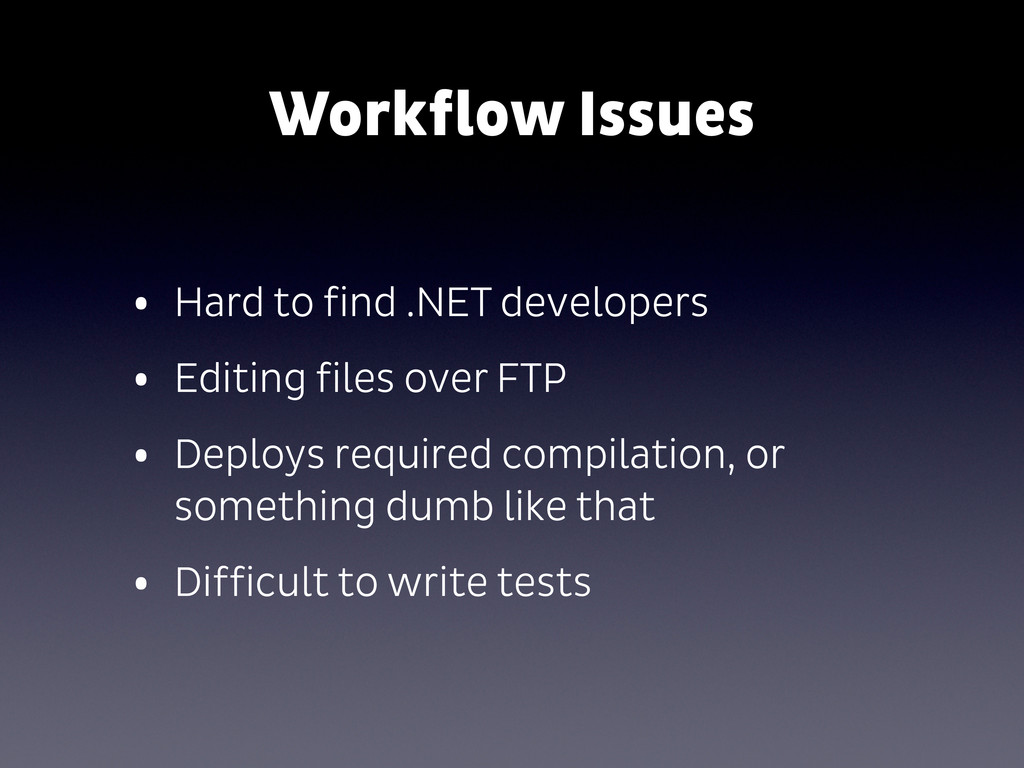 Workflow Issues • Hard to find .NET developers ...