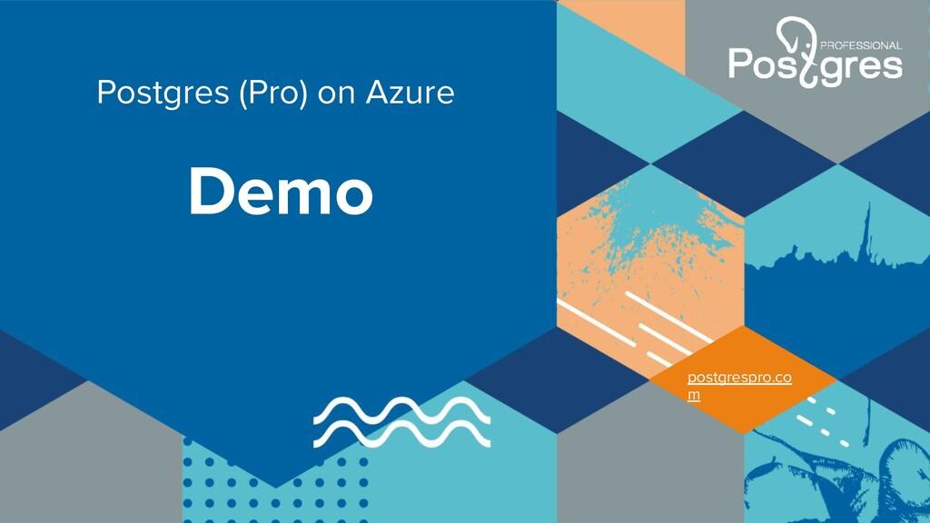 22 postgrespro.co m Demo Postgres (Pro) on Azure