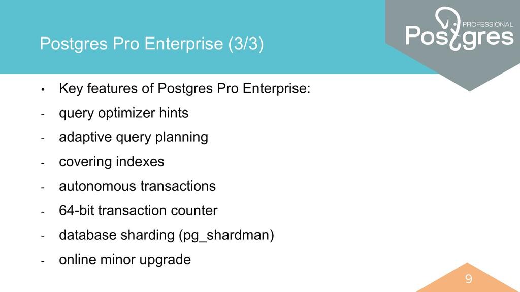 9 9 Postgres Pro Enterprise (3/3) • Key feature...