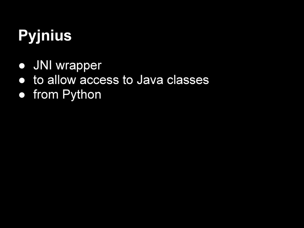 Pyjnius ● JNI wrapper ● to allow access to Java...