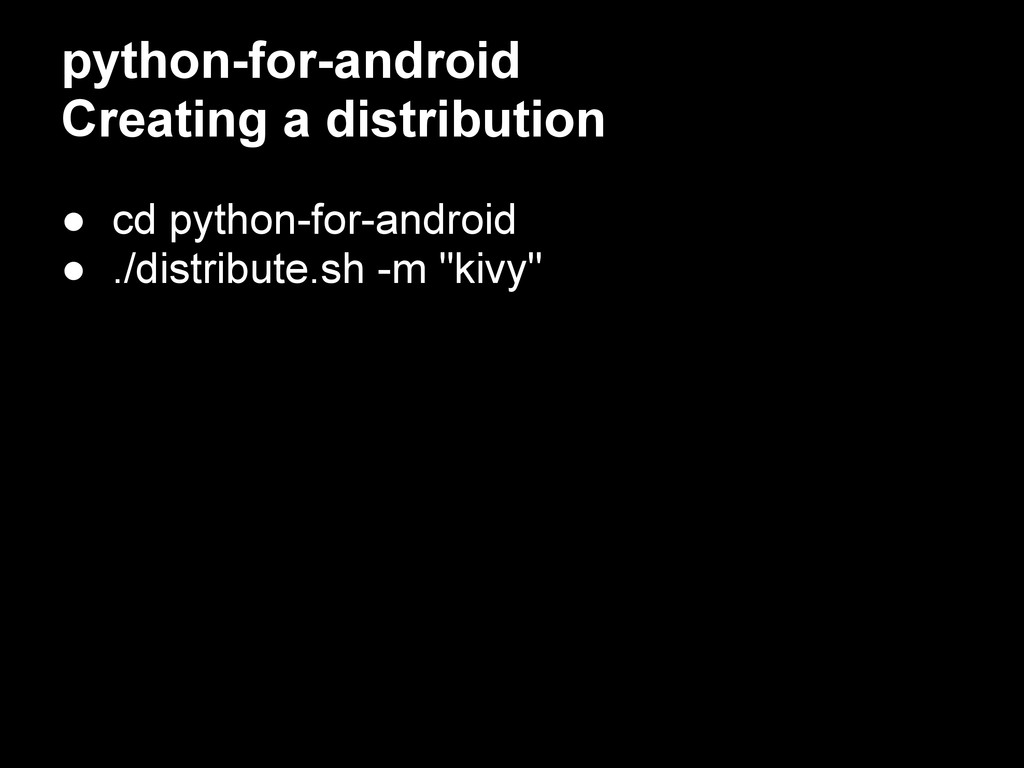 python-for-android Creating a distribution ● cd...