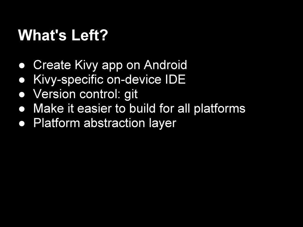 What's Left? ● Create Kivy app on Android ● Kiv...