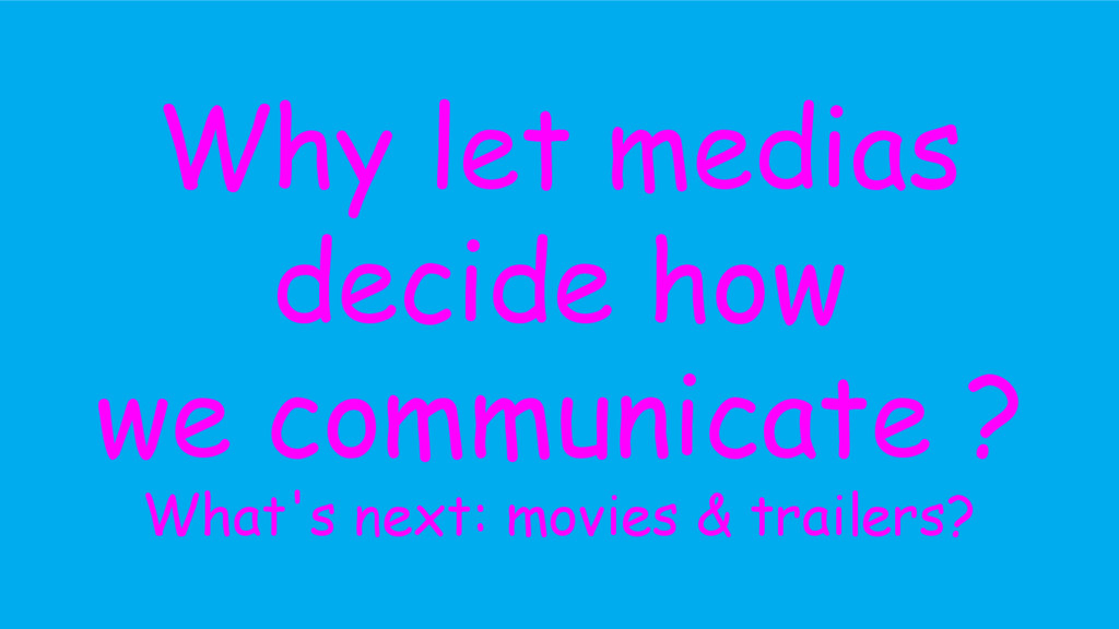 Why let medias decide how we communicate ? What...