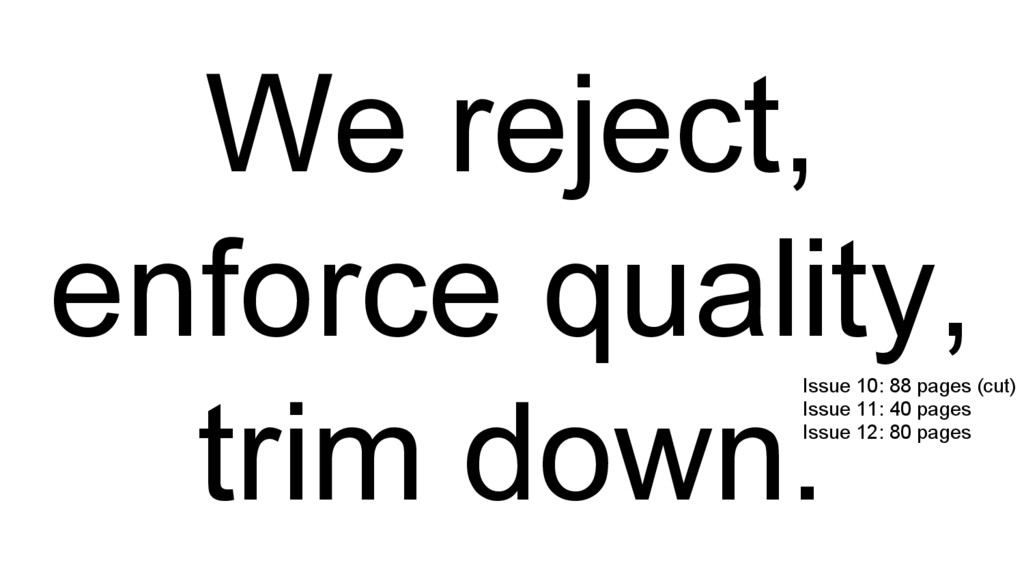 We reject, enforce quality, trim down.Issue 10:...