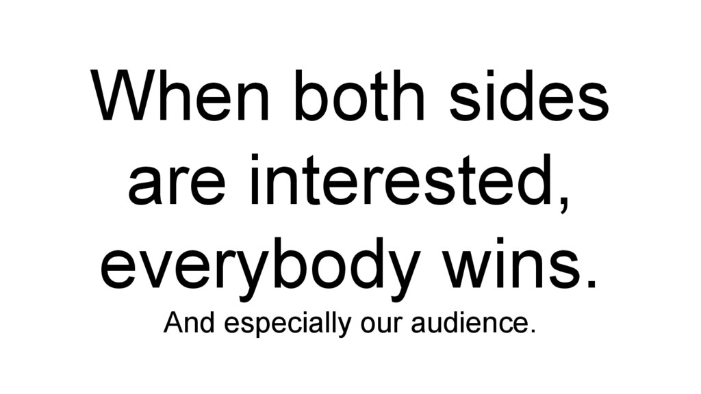 When both sides are interested, everybody wins....