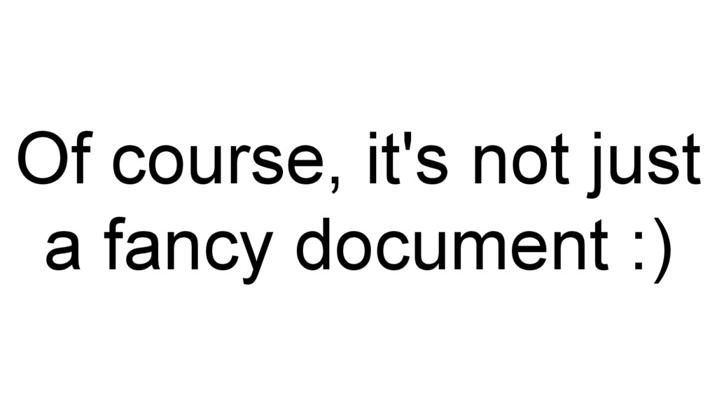 Of course, it's not just a fancy document :)
