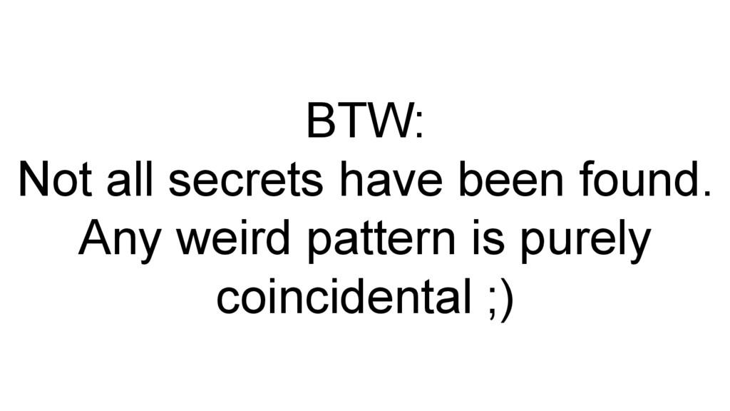 BTW: Not all secrets have been found. Any weird...