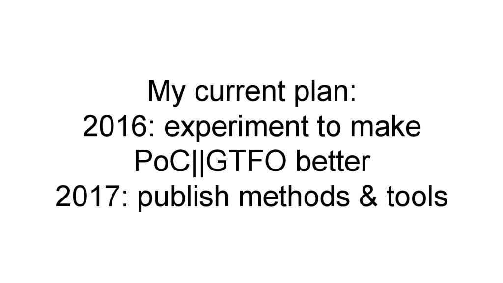 My current plan: 2016: experiment to make PoC||...