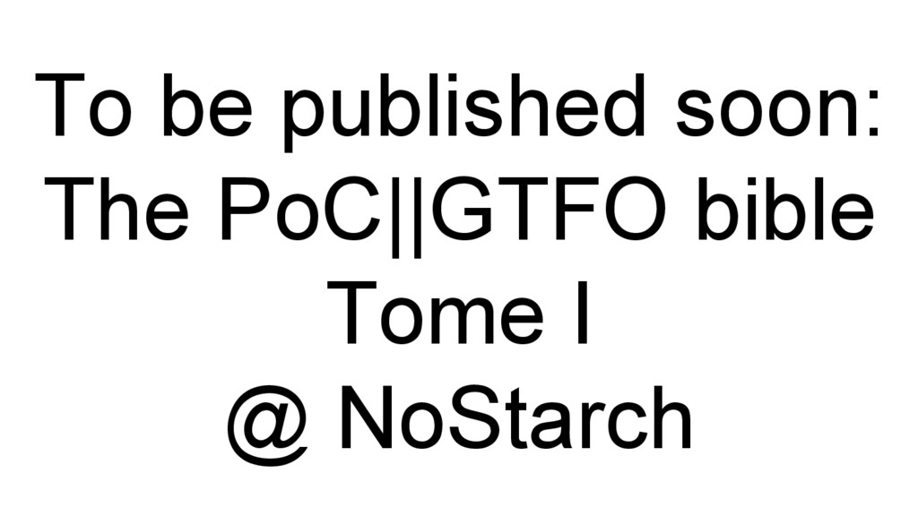 To be published soon: The PoC||GTFO bible Tome ...