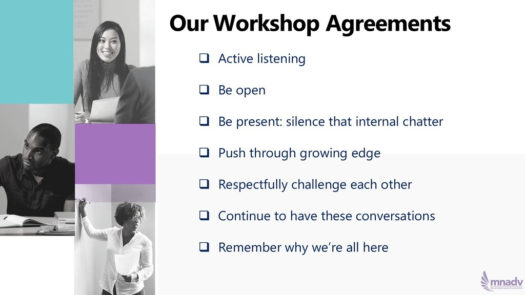 Our Workshop Agreements ❑ Active listening ❑ Be...