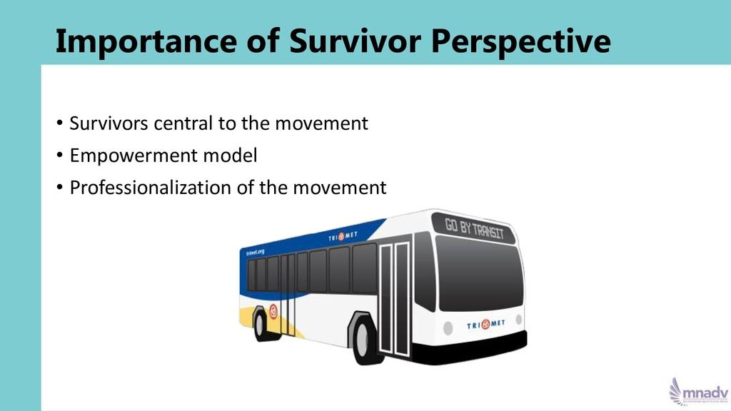 Importance of Survivor Perspective • Survivors ...