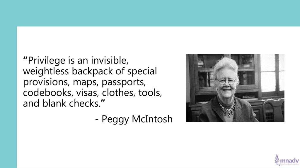 """""""Privilege is an invisible, weightless backpack..."""