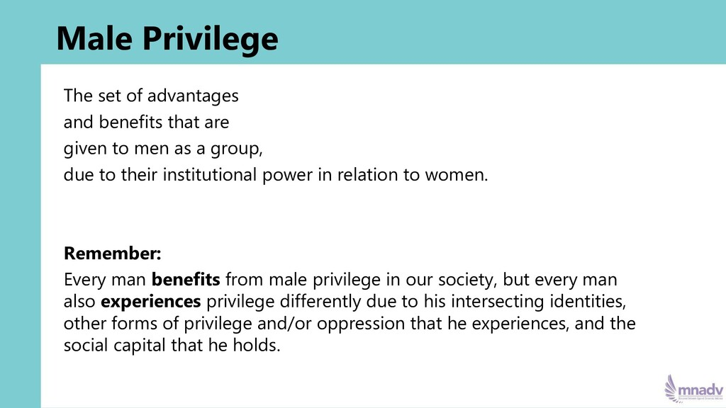 Male Privilege The set of advantages and benefi...