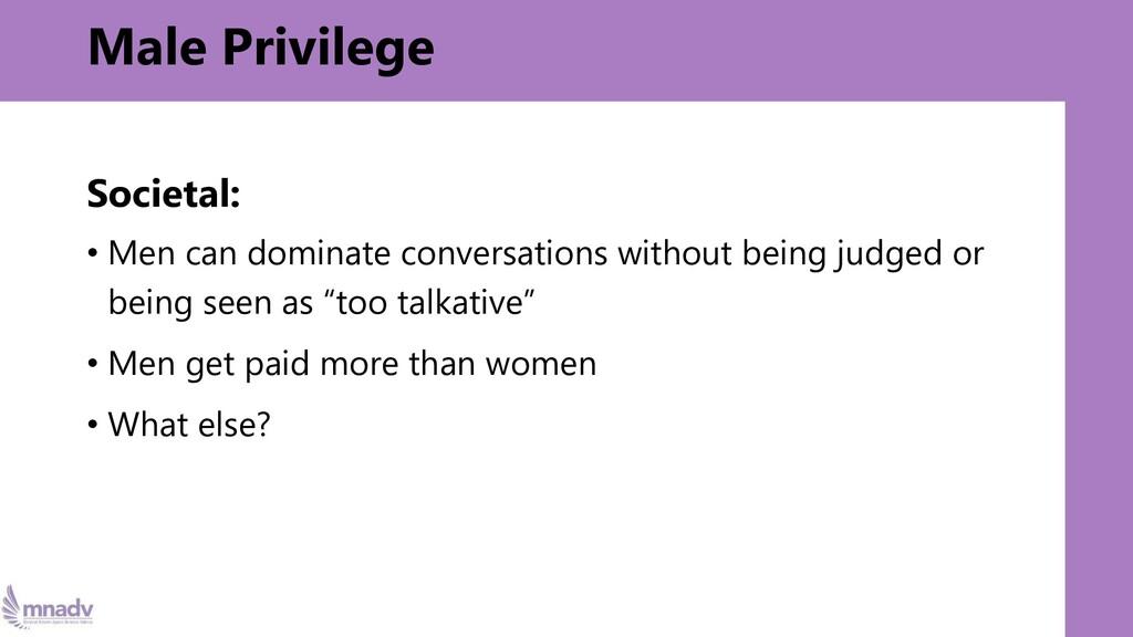 Male Privilege Societal: • Men can dominate con...