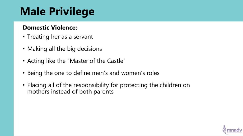 Male Privilege Domestic Violence: • Treating he...