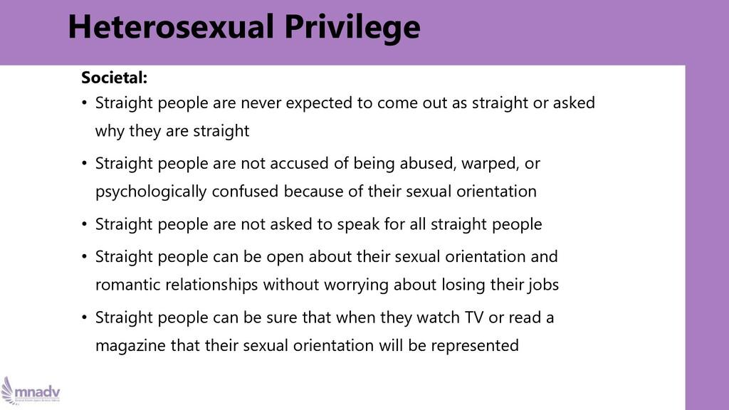 Heterosexual Privilege Societal: • Straight peo...