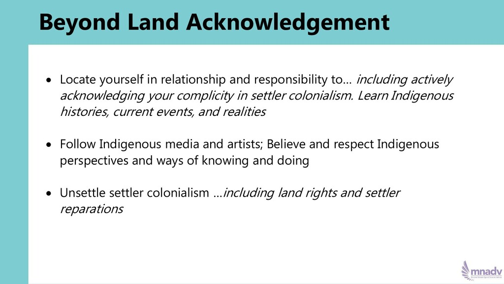 Beyond Land Acknowledgement • Locate yourself i...