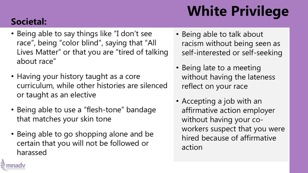White Privilege Societal: • Being able to say t...