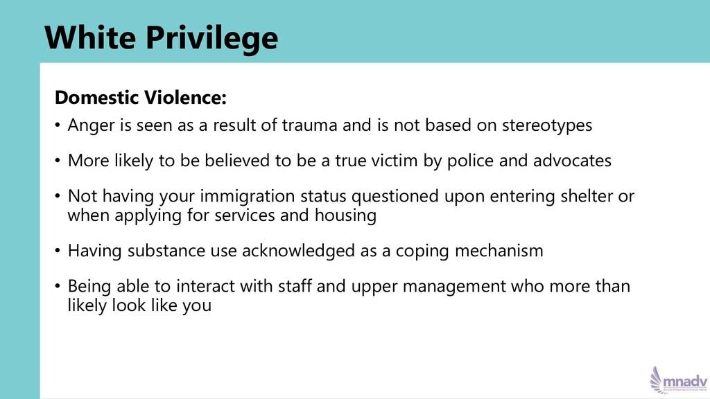 White Privilege Domestic Violence: • Anger is s...