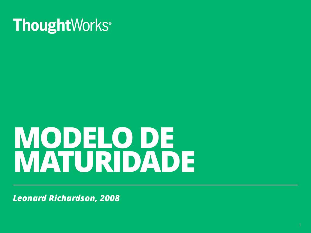 MODELO DE MATURIDADE Leonard Richardson, 2008 3