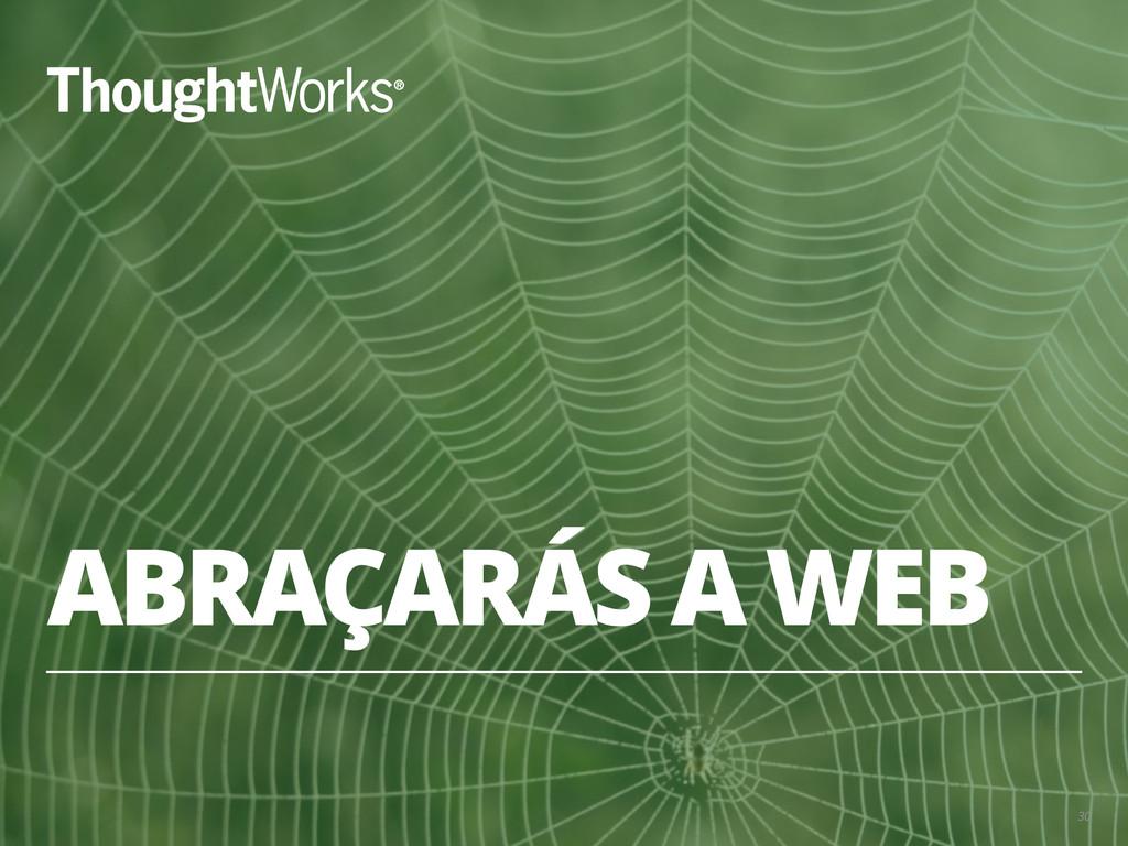 ABRAÇARÁS A WEB 30