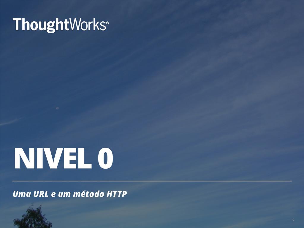 NIVEL 0 Uma URL e um método HTTP 5