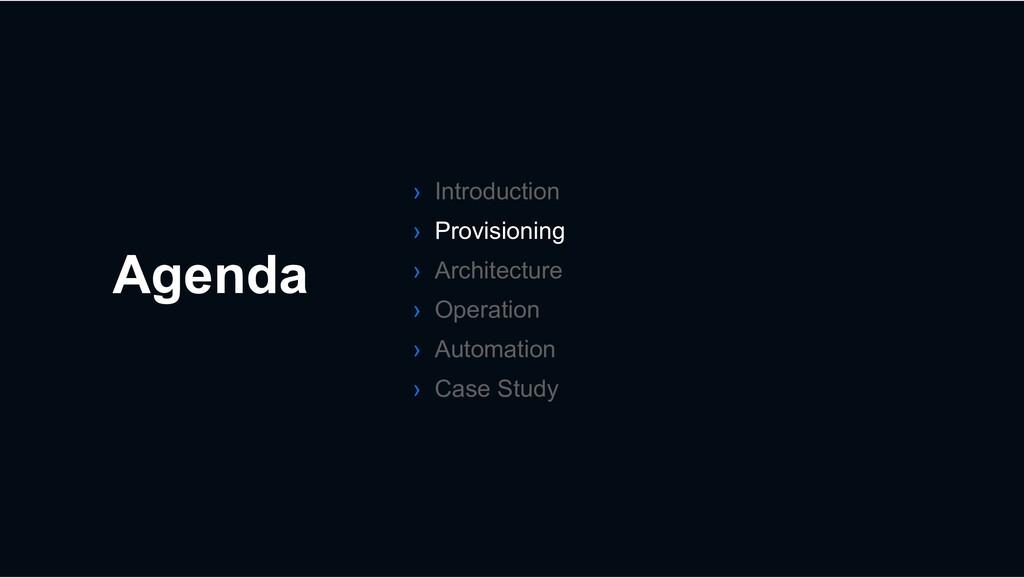 Agenda › Introduction › Provisioning › Architec...